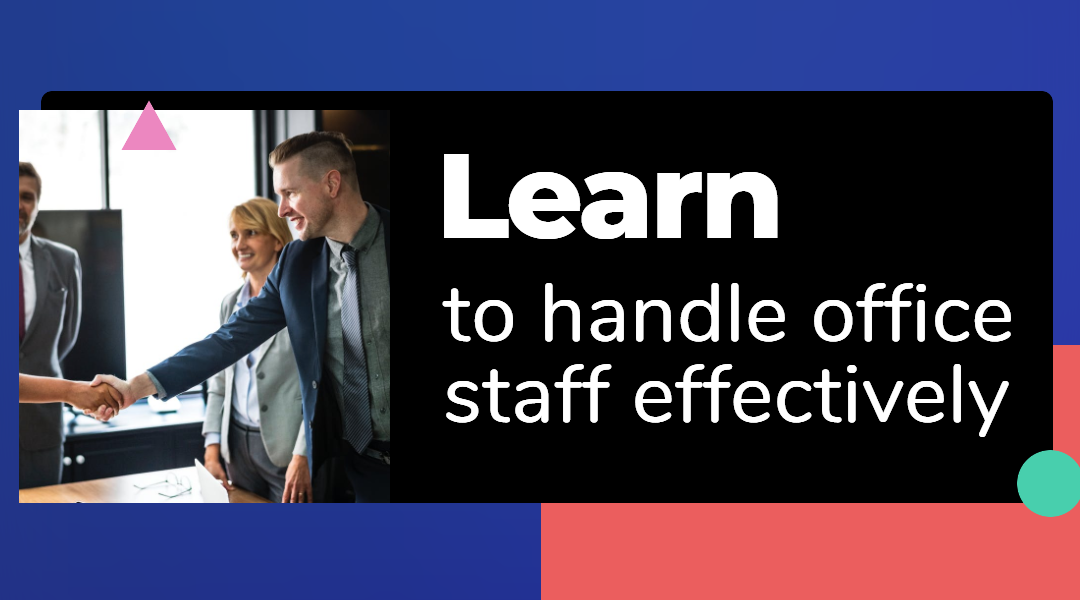 How to handle office staff effectively